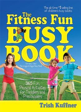 Download ebook The Fitness Fun Busy Book: 365 Creative Games & Activities To Keep Your Child Moving & Learning