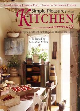 Download ebook Simple Pleasures Of The Kitchen: Recipes, Crafts & Comforts From The Heart