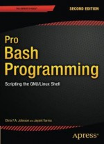 Pro Bash Programming: Scripting The Gnu/linux Shell (2nd Edition)