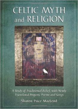 Download ebook Celtic Myth & Religion: A Study Of Traditional Belief, With Newly Translated Prayers, Poems & Songs