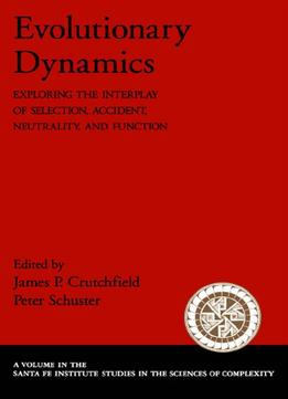 Download ebook Evolutionary Dynamics: Exploring The Interplay Of Selection, Accident, Neutrality, & Function