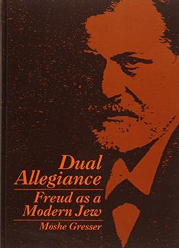 Download Dual Allegiance: Freud As A Modern Jew