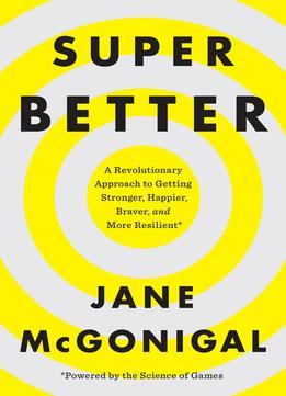 Download ebook Superbetter: A Revolutionary Approach To Getting Stronger, Happier, Braver & More Resilient–powered By The Science Of Games