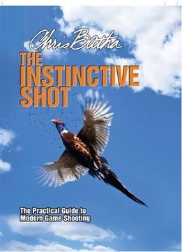 Download The Instinctive Shot: The Practical Guide To Modern Game Shooting