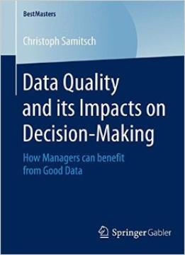 Download ebook Data Quality & Its Impacts On Decision-making: How Managers Can Benefit From Good Data