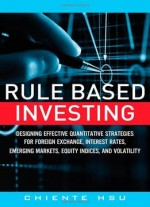 Rule Based Investing: Designing Effective Quantitative Strategies For Foreign Exchange, Interest Rates, Emerging…