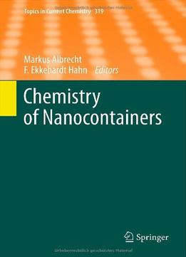 Download ebook Chemistry Of Nanocontainers: 319 (topics In Current Chemistry) By Markus Albrecht