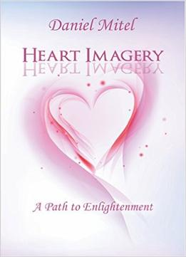 Download ebook Heart Imagery: A Path To Enlightenment