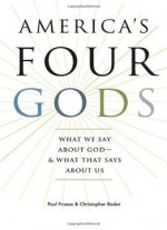 America's Four Gods: What We Say About God–and What That Says About Us