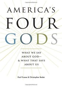 Download ebook America's Four Gods: What We Say About God–and What That Says About Us