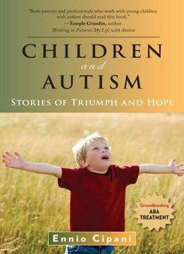 Download ebook Stories Of Triumph & Hope: Groundbreaking Treatment For Children With Autism By Ennoi Cipani