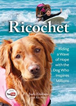 Download Ricochet: Riding A Wave Of Hope With The Dog Who Inspires Millions