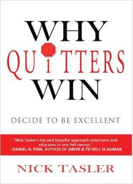 Download Why Quitters Win: Decide To Be Excellent