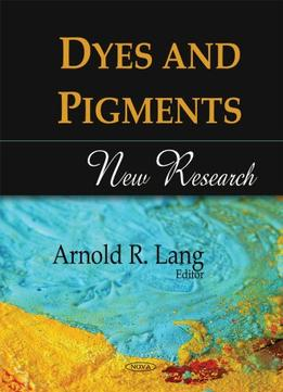 Download ebook Dyes & Pigments: New Research By Arnold R. Lang