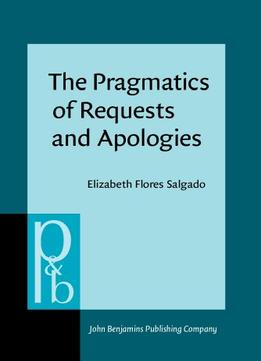 Download The Pragmatics Of Requests & Apologies: Developmental Patterns Of Mexican Students