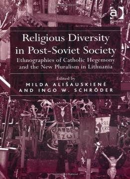 Download ebook Religious Diversity In Post-soviet Society: Ethnographies Of Catholic Hegemony & The New Pluralism In Lithuania