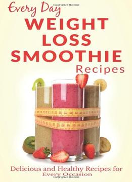 Download ebook Weight Loss Smoothies: Healthy, Refreshing & Satisfying Smoothies For Every Part Of The Day