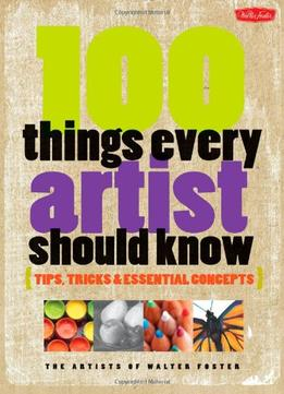 Download ebook 100 Things Every Artist Should Know: Tips, Tricks & Essential Concepts