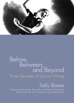 Download Before, Between, & Beyond: Three Decades Of Dance Writing