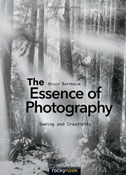 Download ebook The Essence Of Photography: Seeing & Creativity