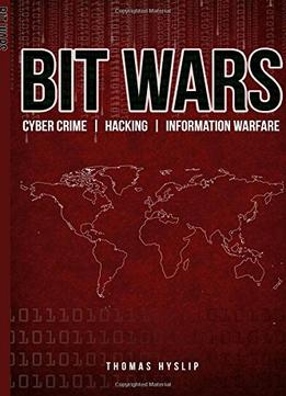Download Bit Wars: Cyber Crime, Hacking & Information Warfare: Volume 2