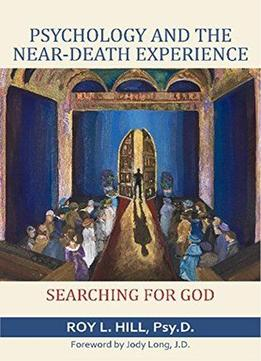 Download ebook Psychology & The Near-death Experience: Searching For God