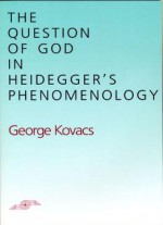 The Question Of God In Heidegger's Phenomenology (studies In Phenomenology And Existential Philosophy)