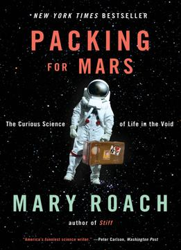 Download Packing For Mars: The Curious Science Of Life In The Void