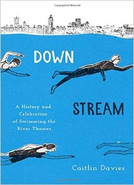Download Downstream: A History & Celebration Of Swimming The River Thames
