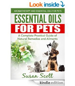 Download Essential Oils For Pets: A Complete Practical Guide Of Natural Remedies & Ailments