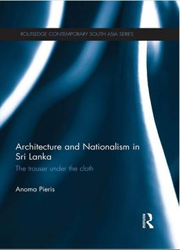 Download Architecture & Nationalism In Sri Lanka: The Trouser Under The Cloth