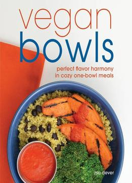 Download ebook Vegan Bowls: Perfect Flavor Harmony In Cozy One-bowl Meals