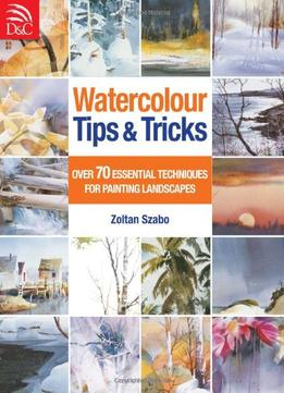Download ebook Watercolour Tips & Tricks: Over 70 Essential Techniques For Painting Landscapes