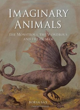 Download Imaginary Animals: The Monstrous, The Wondrous & The Human