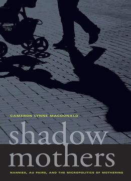 Download ebook Shadow Mothers: Nannies, Au Pairs, & The Micropolitics Of Mothering