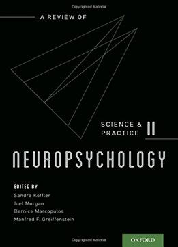 Download Neuropsychology: A Review Of Science & Practice, Vol. 2 (science & Practice Of Neuropsychology) (volume 2)