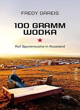 Download ebook 100 Gramm Wodka: Auf Spurensuche In Russland