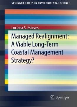 Download ebook Managed Realignment: A Viable Long-term Coastal Management Strategy?