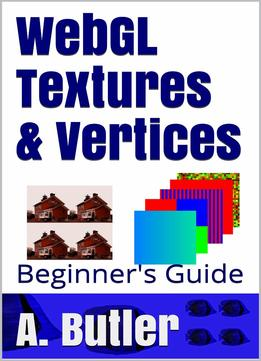 Download Webgl Textures & Vertices: Beginner's Guide (online 3d Media With Webgl Book 1)