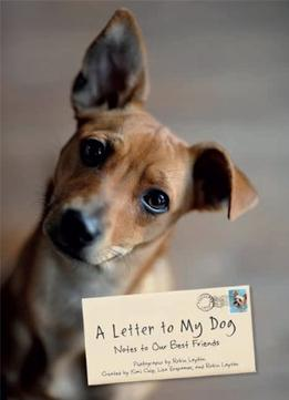Download A Letter To My Dog: Notes To Our Best Friends