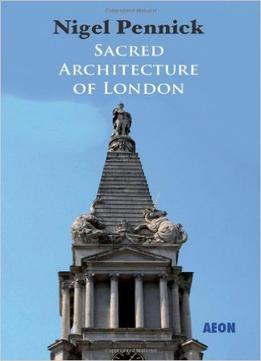 Download Sacred Architecture Of London