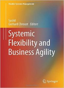 Download ebook Systemic Flexibility & Business Agility
