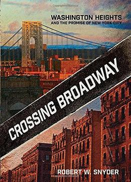 Download Crossing Broadway: Washington Heights & The Promise Of New York City