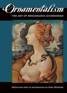 Download Ornamentalism: The Art Of Renaissance Accessories
