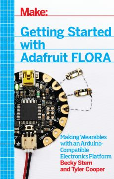 Download Getting Started with Adafruit FLORA: Making Wearables with an Arduino-Compatible Electronics Platform