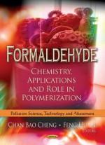 Formaldehyde: Chemistry, Applications And Role In Polymerization