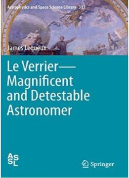 Download Le Verrier – Magnificent & Detestable Astronomer
