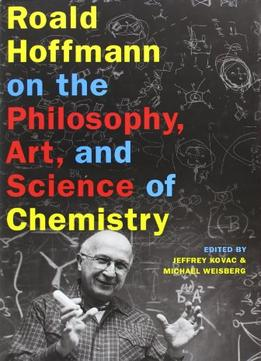 Download ebook Roald Hoffmann On The Philosophy, Art, & Science Of Chemistry