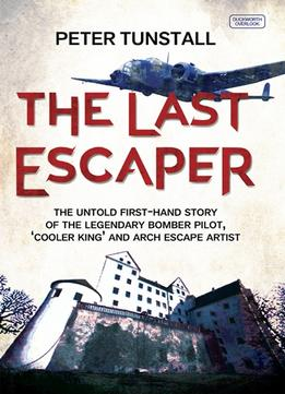 Download ebook The Last Escaper: The Untold First-hand Story Of The Legendary Bomber Pilot, 'cooler King' & Arch Escape Artist