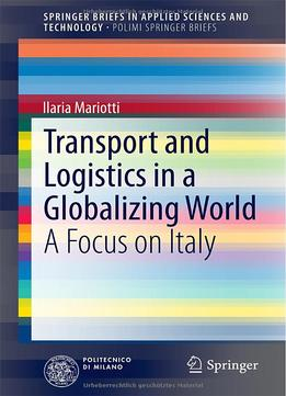 Download ebook Transport & Logistics In A Globalizing World: A Focus On Italy